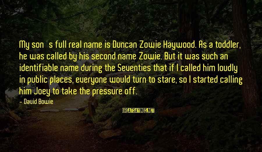 Bowie's Sayings By David Bowie: My son's full real name is Duncan Zowie Haywood. As a toddler, he was called