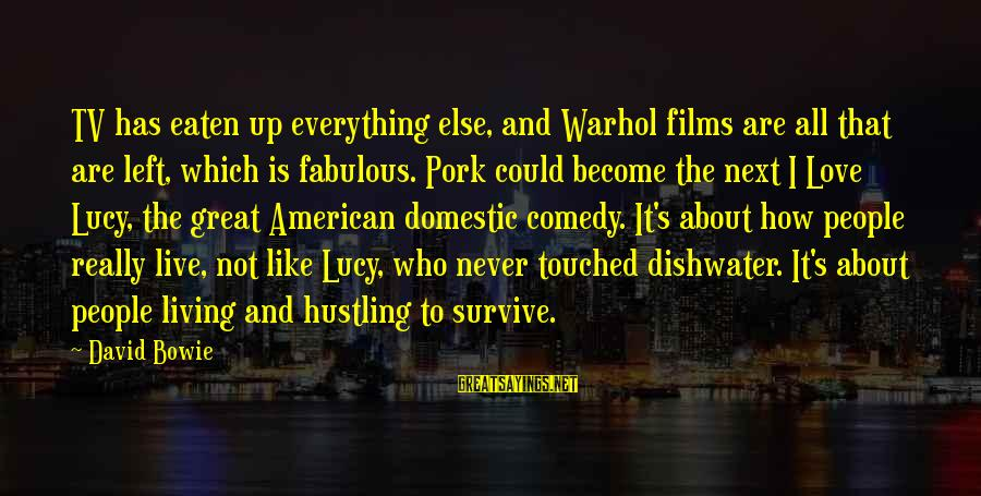 Bowie's Sayings By David Bowie: TV has eaten up everything else, and Warhol films are all that are left, which