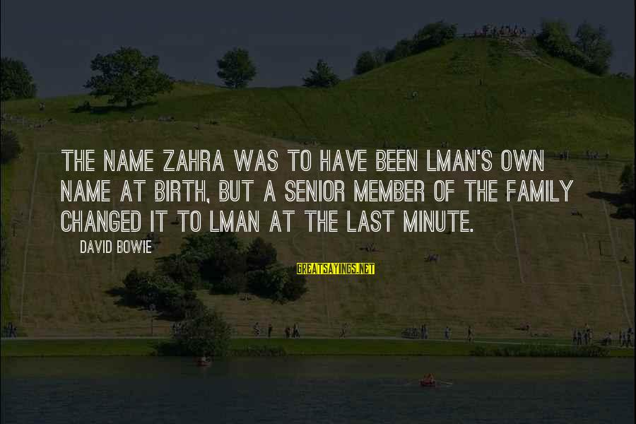 Bowie's Sayings By David Bowie: The name Zahra was to have been lman's own name at birth, but a senior