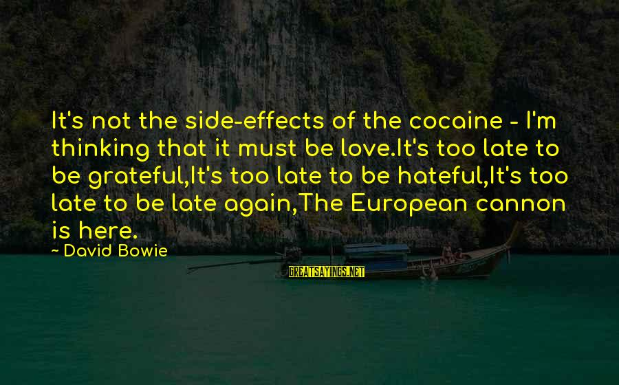 Bowie's Sayings By David Bowie: It's not the side-effects of the cocaine - I'm thinking that it must be love.It's