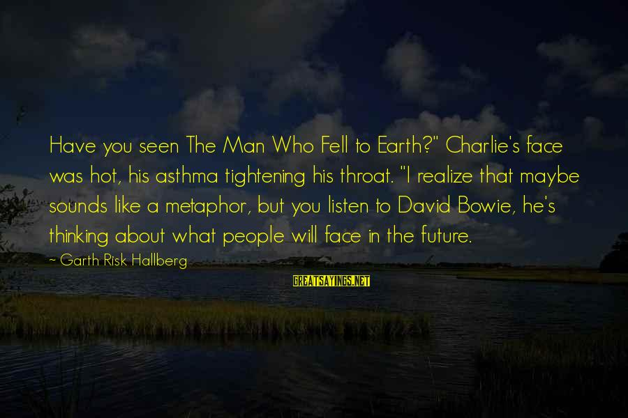 """Bowie's Sayings By Garth Risk Hallberg: Have you seen The Man Who Fell to Earth?"""" Charlie's face was hot, his asthma"""