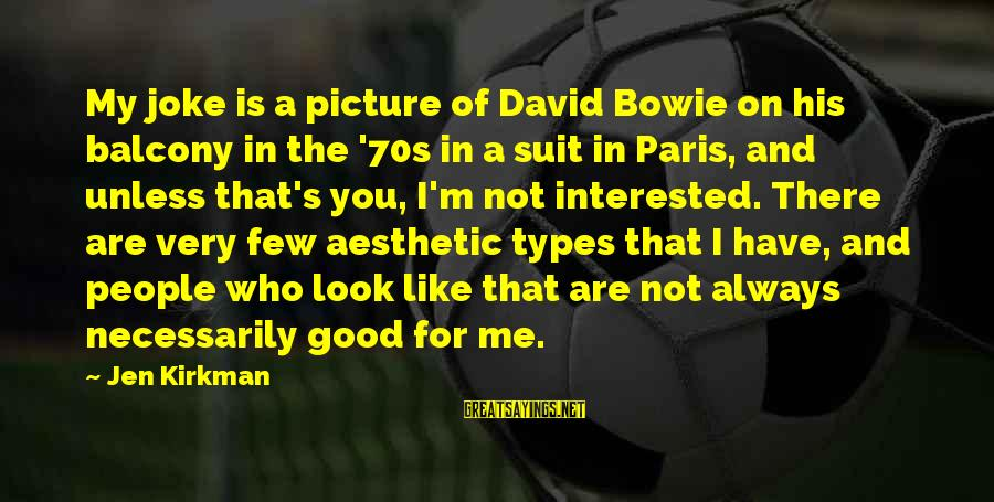 Bowie's Sayings By Jen Kirkman: My joke is a picture of David Bowie on his balcony in the '70s in