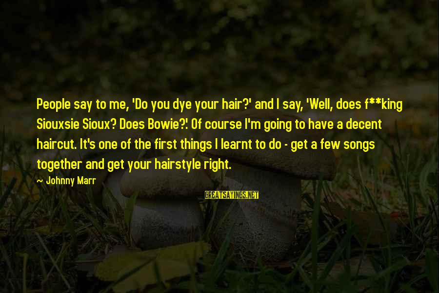 Bowie's Sayings By Johnny Marr: People say to me, 'Do you dye your hair?' and I say, 'Well, does f**king