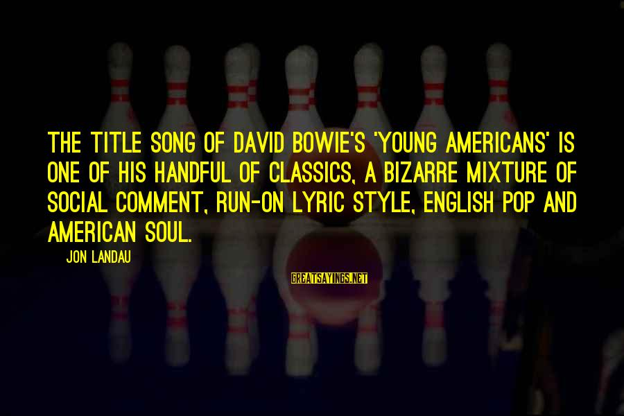 Bowie's Sayings By Jon Landau: The title song of David Bowie's 'Young Americans' is one of his handful of classics,
