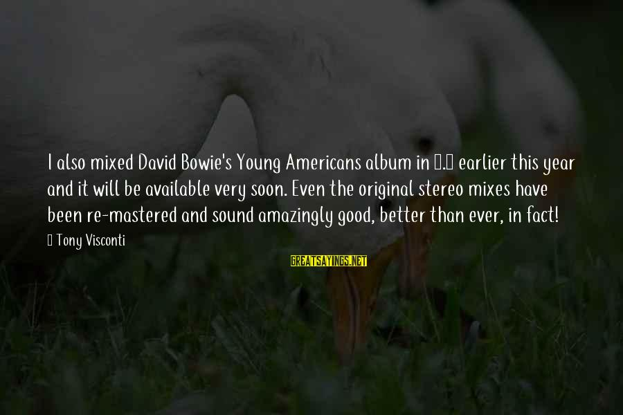 Bowie's Sayings By Tony Visconti: I also mixed David Bowie's Young Americans album in 5.1 earlier this year and it