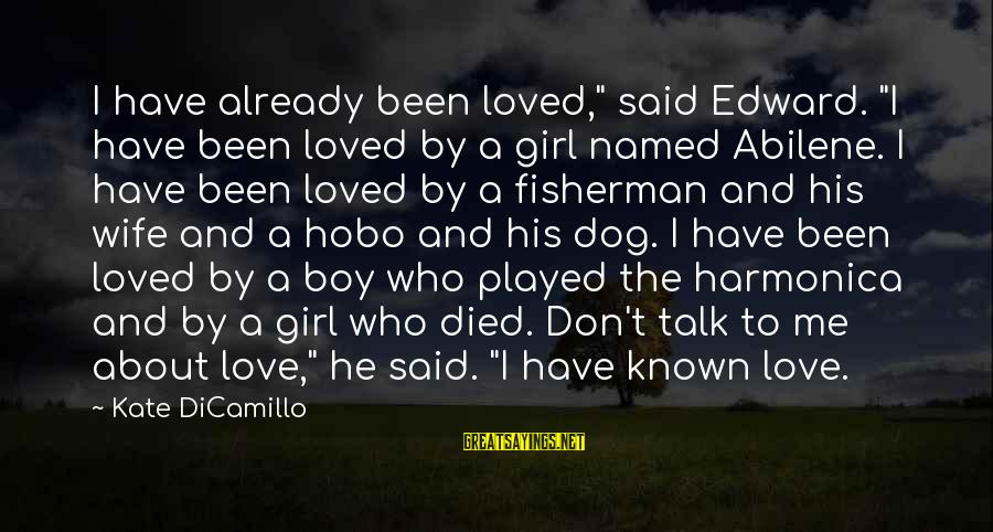 "Boy Died In Love Sayings By Kate DiCamillo: I have already been loved,"" said Edward. ""I have been loved by a girl named"