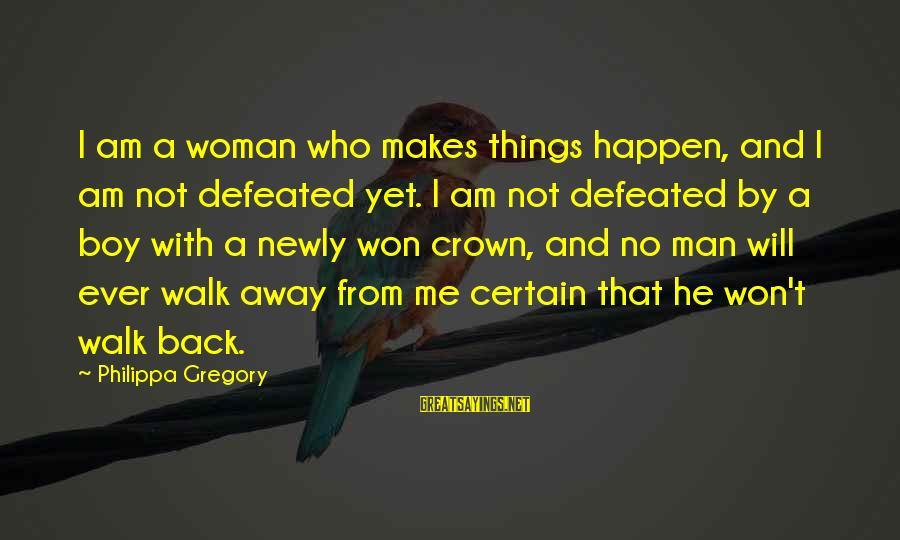 Boy Not A Man Sayings By Philippa Gregory: I am a woman who makes things happen, and I am not defeated yet. I