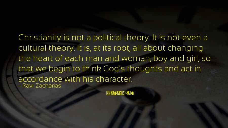 Boy Not A Man Sayings By Ravi Zacharias: Christianity is not a political theory. It is not even a cultural theory. It is,