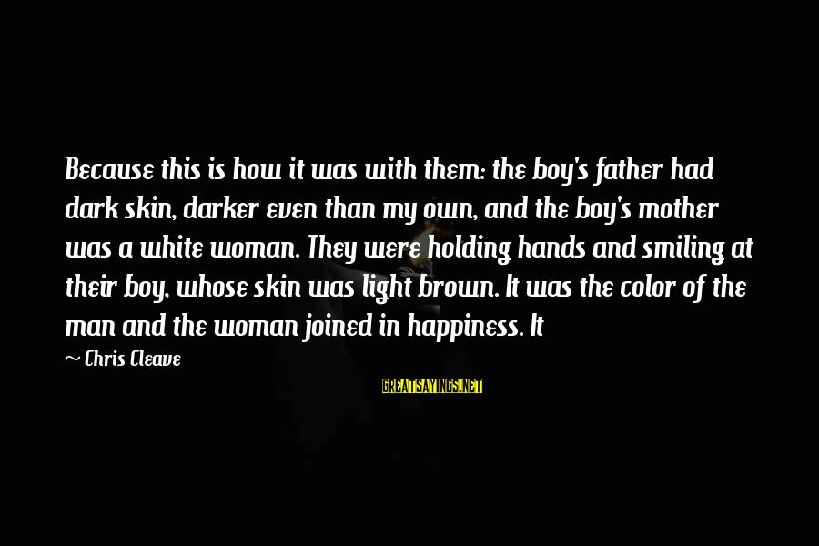 Boy Smiling Sayings By Chris Cleave: Because this is how it was with them: the boy's father had dark skin, darker
