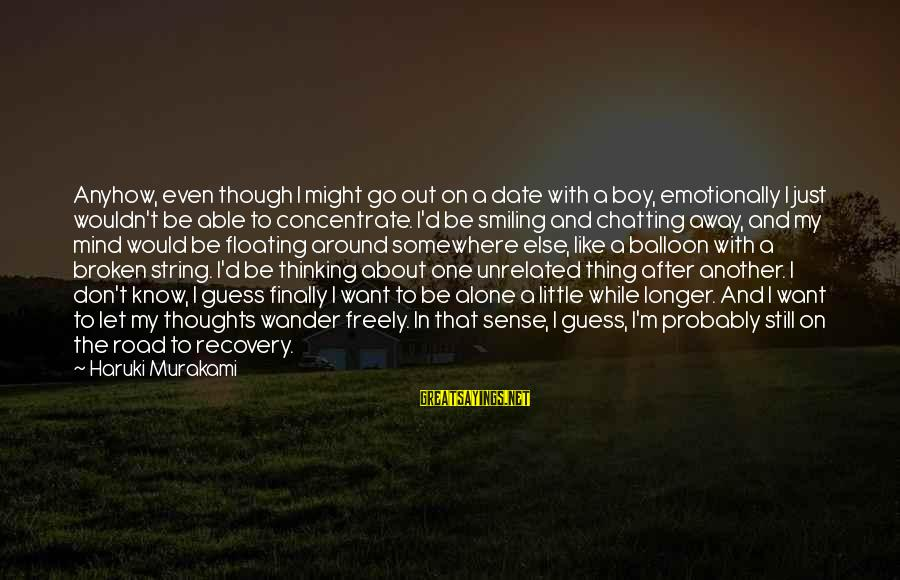 Boy Smiling Sayings By Haruki Murakami: Anyhow, even though I might go out on a date with a boy, emotionally I