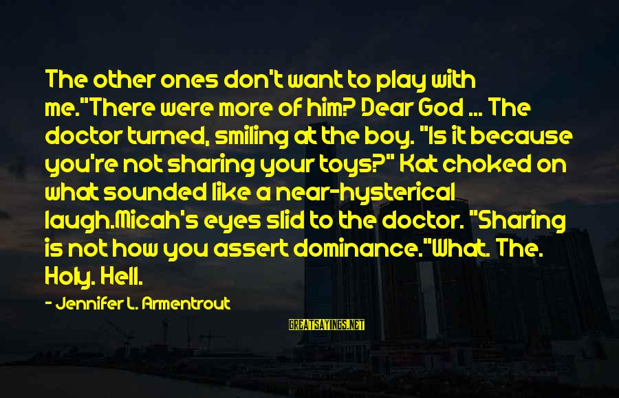 """Boy Smiling Sayings By Jennifer L. Armentrout: The other ones don't want to play with me.""""There were more of him? Dear God"""