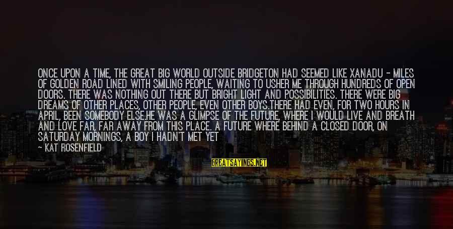 Boy Smiling Sayings By Kat Rosenfield: Once upon a time, the great big world outside Bridgeton had seemed like Xanadu -