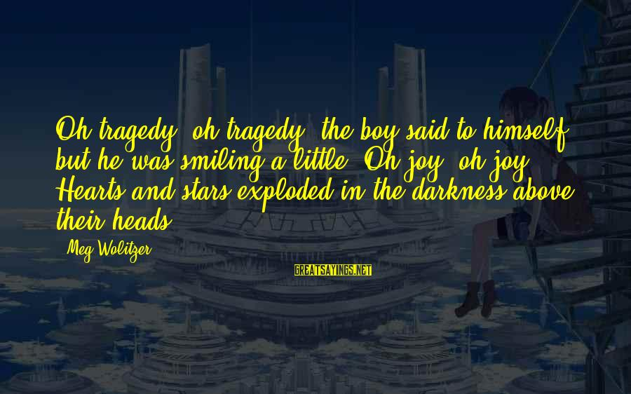 Boy Smiling Sayings By Meg Wolitzer: Oh tragedy, oh tragedy, the boy said to himself, but he was smiling a little.