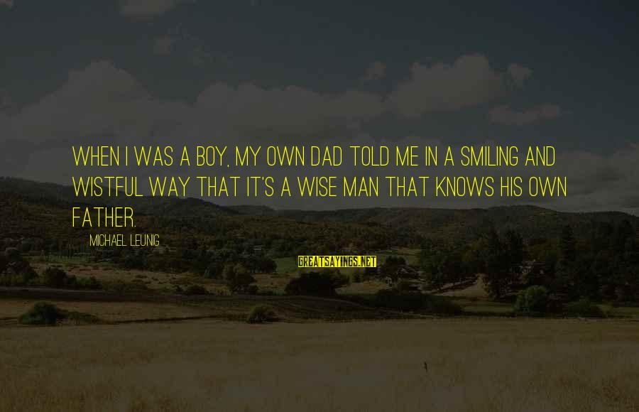 Boy Smiling Sayings By Michael Leunig: When I was a boy, my own dad told me in a smiling and wistful