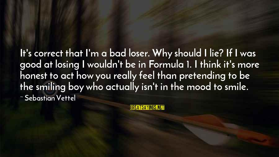 Boy Smiling Sayings By Sebastian Vettel: It's correct that I'm a bad loser. Why should I lie? If I was good