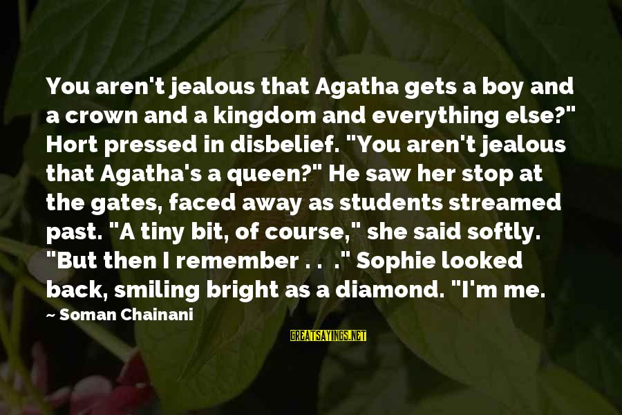 Boy Smiling Sayings By Soman Chainani: You aren't jealous that Agatha gets a boy and a crown and a kingdom and