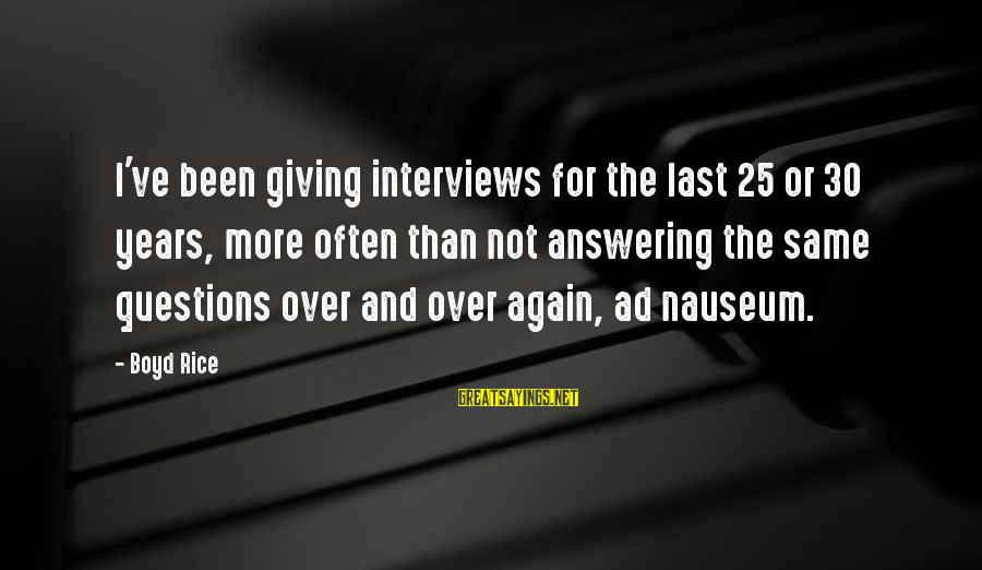 Boyd Rice Sayings By Boyd Rice: I've been giving interviews for the last 25 or 30 years, more often than not