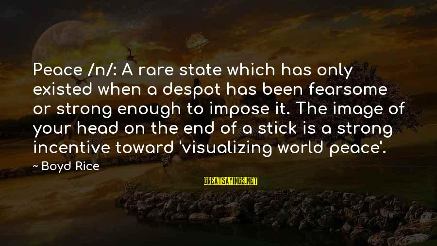 Boyd Rice Sayings By Boyd Rice: Peace /n/: A rare state which has only existed when a despot has been fearsome
