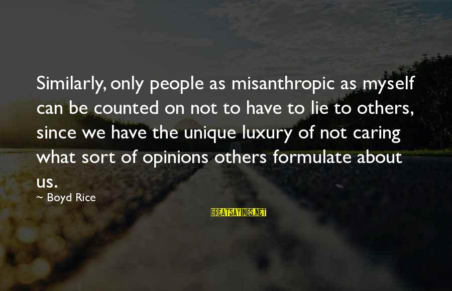 Boyd Rice Sayings By Boyd Rice: Similarly, only people as misanthropic as myself can be counted on not to have to