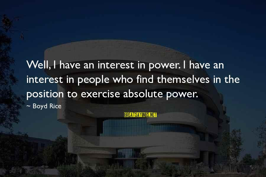 Boyd Rice Sayings By Boyd Rice: Well, I have an interest in power. I have an interest in people who find