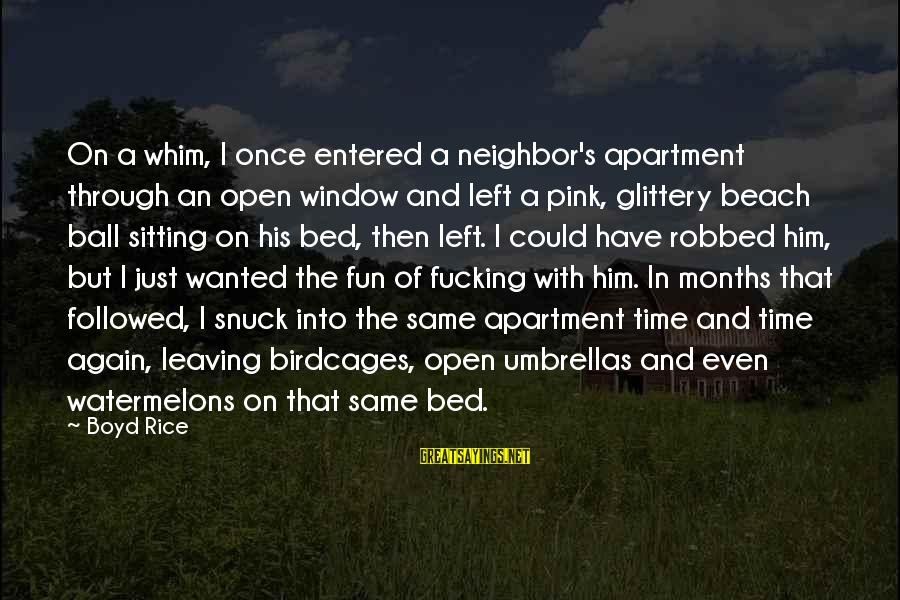 Boyd Rice Sayings By Boyd Rice: On a whim, I once entered a neighbor's apartment through an open window and left