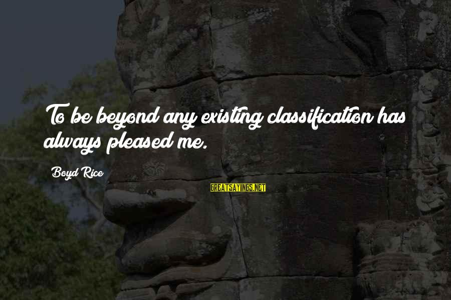 Boyd Rice Sayings By Boyd Rice: To be beyond any existing classification has always pleased me.