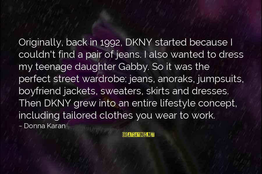 Boyfriend Sweaters Sayings By Donna Karan: Originally, back in 1992, DKNY started because I couldn't find a pair of jeans. I