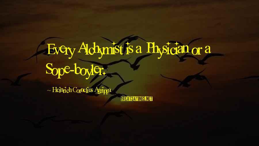 Boyler Sayings By Heinrich Cornelius Agrippa: Every Alchymist is a Physician or a Sope-boyler.
