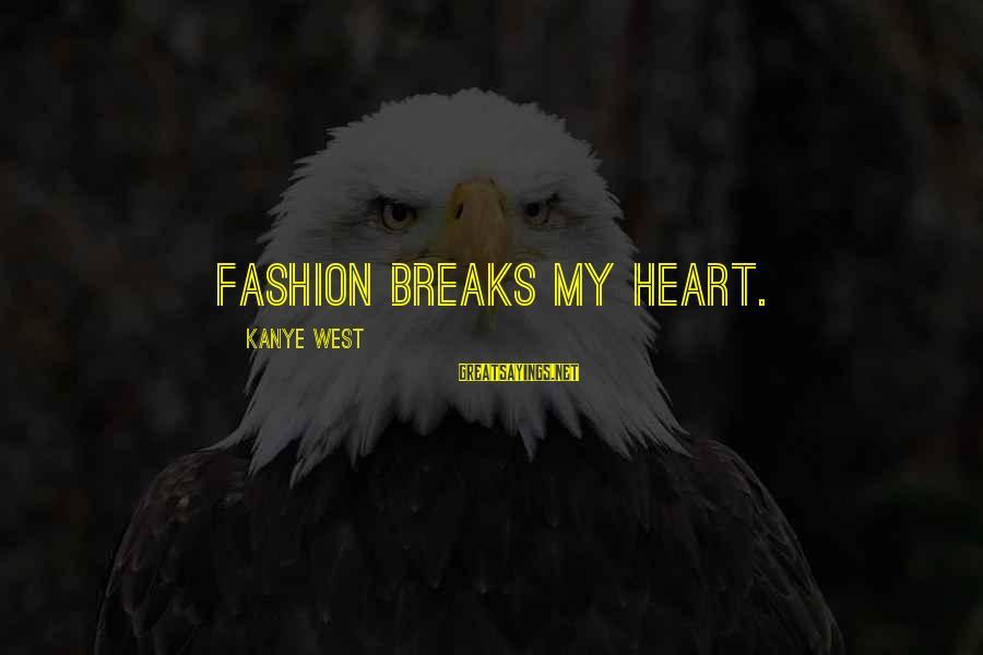 Bracely Sayings By Kanye West: Fashion breaks my heart.