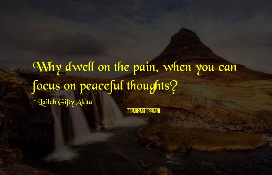 Bracely Sayings By Lailah Gifty Akita: Why dwell on the pain, when you can focus on peaceful thoughts?