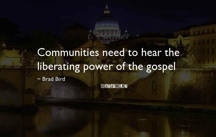 Brad Bird Sayings: Communities need to hear the liberating power of the gospel