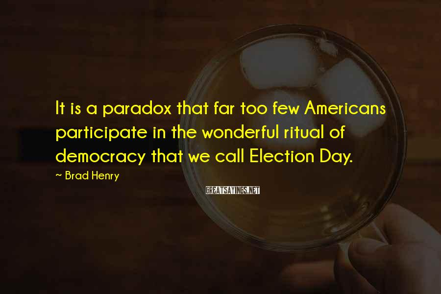 Brad Henry Sayings: It is a paradox that far too few Americans participate in the wonderful ritual of