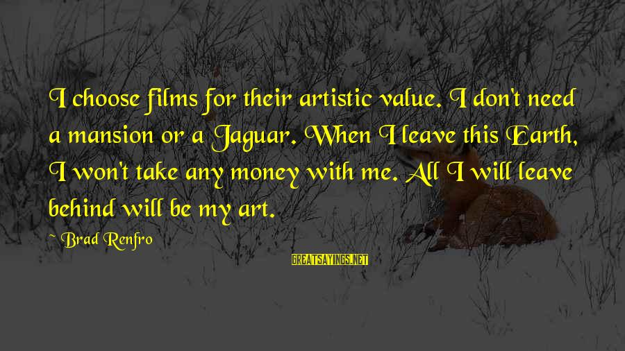 Brad Renfro Sayings By Brad Renfro: I choose films for their artistic value. I don't need a mansion or a Jaguar.