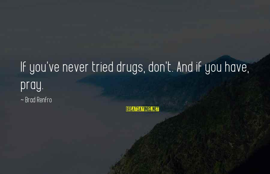 Brad Renfro Sayings By Brad Renfro: If you've never tried drugs, don't. And if you have, pray.