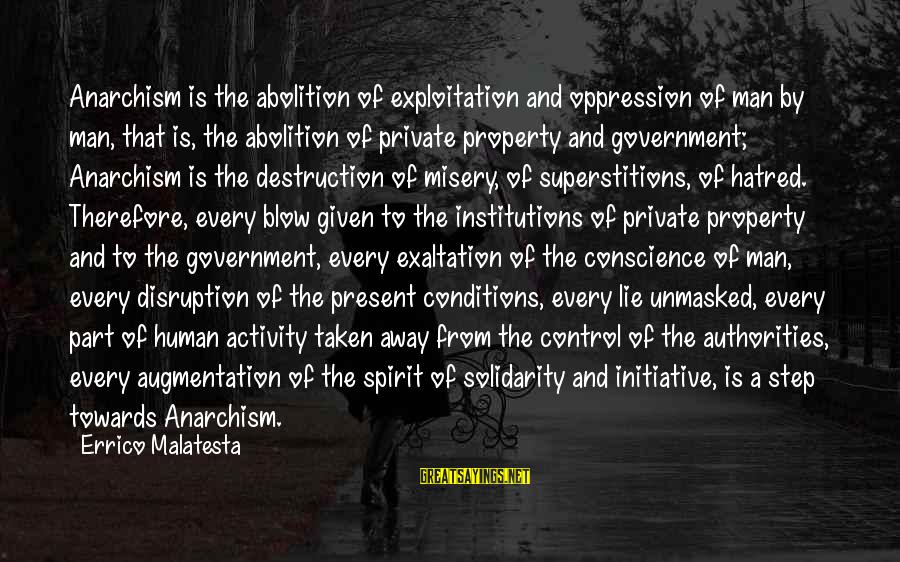 Brad Renfro Sayings By Errico Malatesta: Anarchism is the abolition of exploitation and oppression of man by man, that is, the