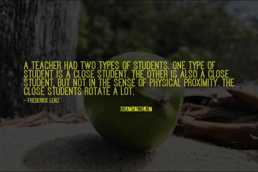 Brad Renfro Sayings By Frederick Lenz: A teacher had two types of students. One type of student is a close student.