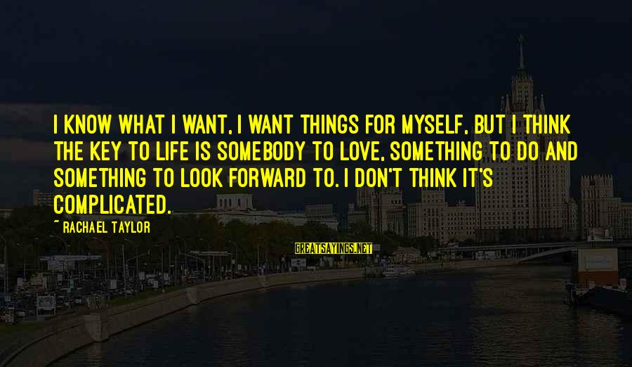 Brad Renfro Sayings By Rachael Taylor: I know what I want, I want things for myself, but I think the key
