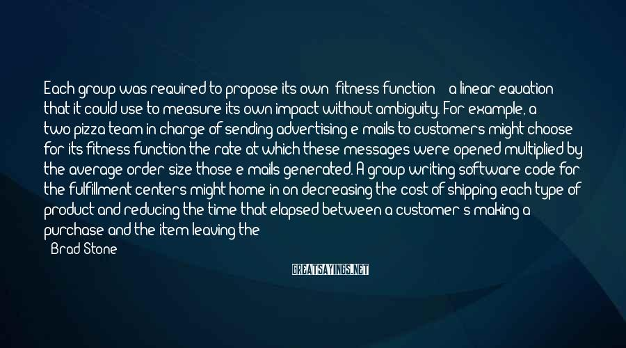 "Brad Stone Sayings: Each group was required to propose its own ""fitness function"" - a linear equation that"