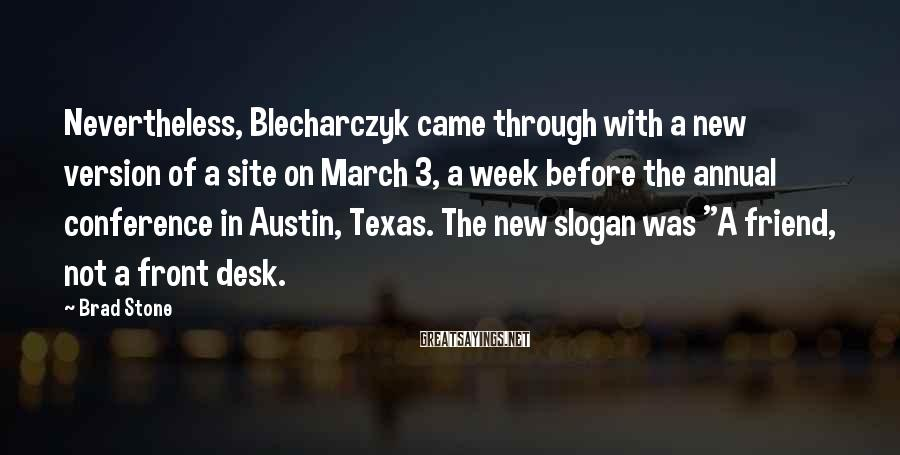 Brad Stone Sayings: Nevertheless, Blecharczyk came through with a new version of a site on March 3, a