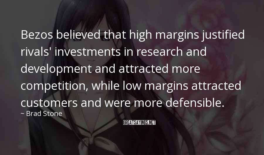 Brad Stone Sayings: Bezos believed that high margins justified rivals' investments in research and development and attracted more