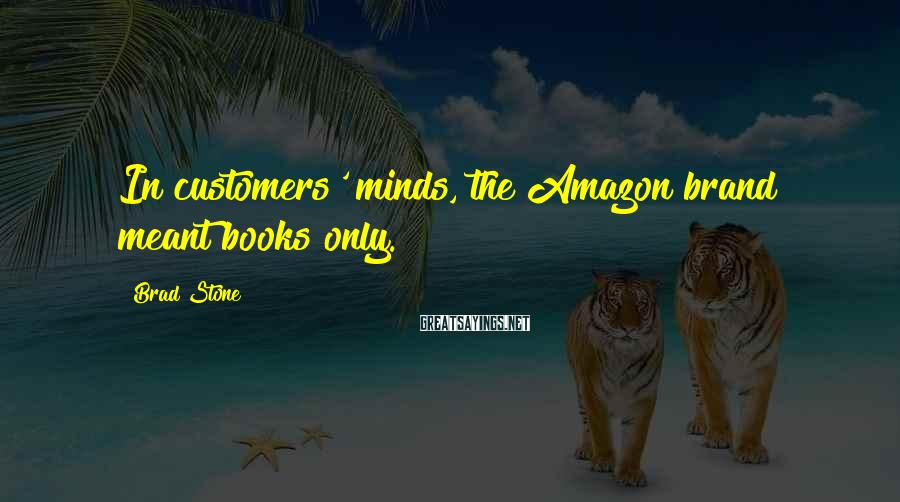 Brad Stone Sayings: In customers' minds, the Amazon brand meant books only.