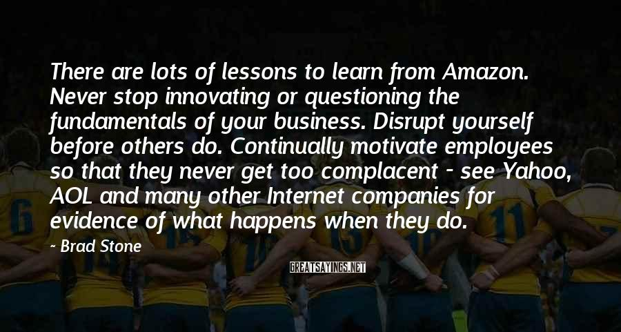 Brad Stone Sayings: There are lots of lessons to learn from Amazon. Never stop innovating or questioning the