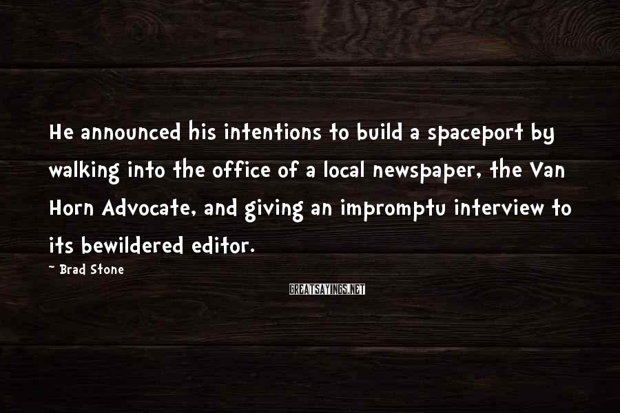 Brad Stone Sayings: He announced his intentions to build a spaceport by walking into the office of a