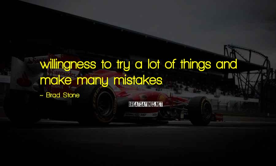 Brad Stone Sayings: willingness to try a lot of things and make many mistakes.