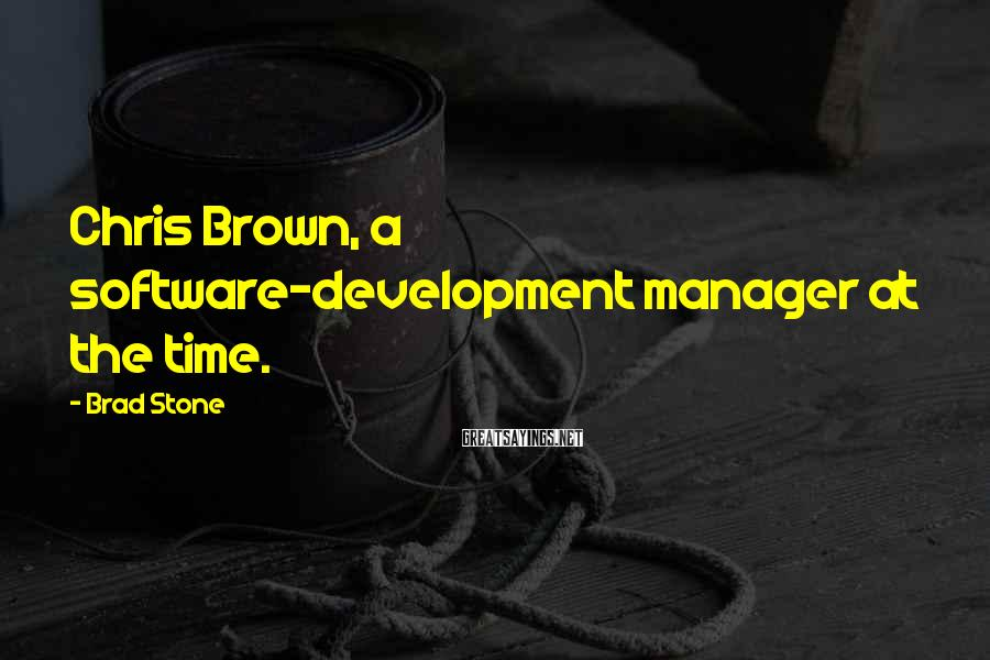 Brad Stone Sayings: Chris Brown, a software-development manager at the time.