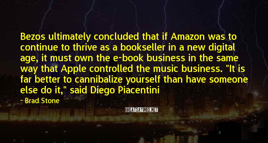 Brad Stone Sayings: Bezos ultimately concluded that if Amazon was to continue to thrive as a bookseller in