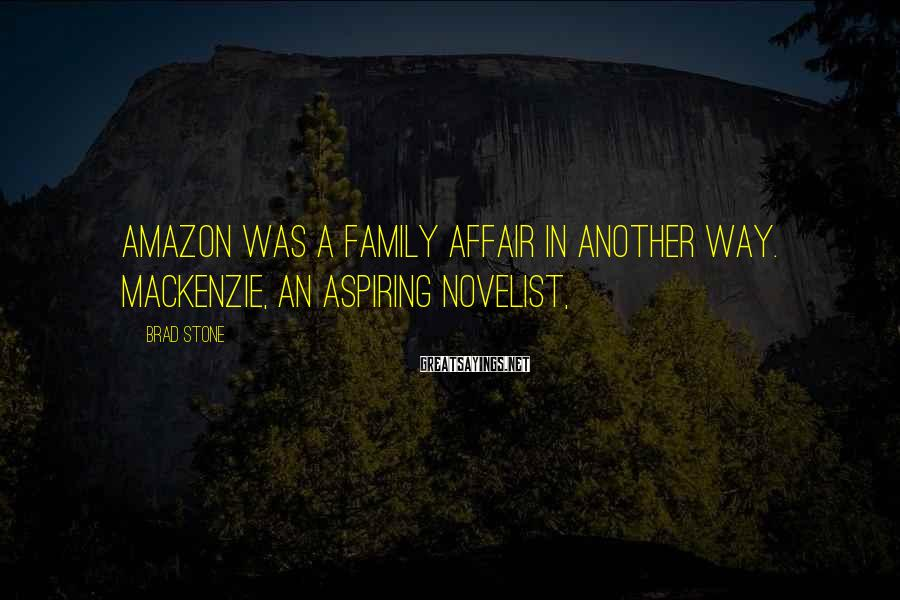 Brad Stone Sayings: Amazon was a family affair in another way. MacKenzie, an aspiring novelist,