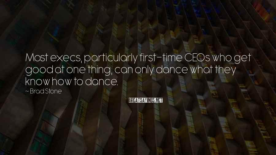 Brad Stone Sayings: Most execs, particularly first-time CEOs who get good at one thing, can only dance what
