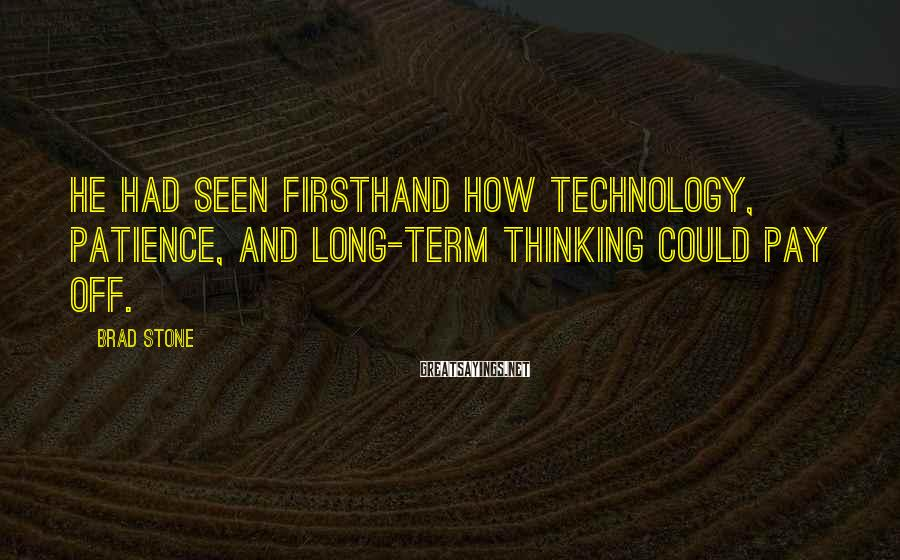 Brad Stone Sayings: He had seen firsthand how technology, patience, and long-term thinking could pay off.