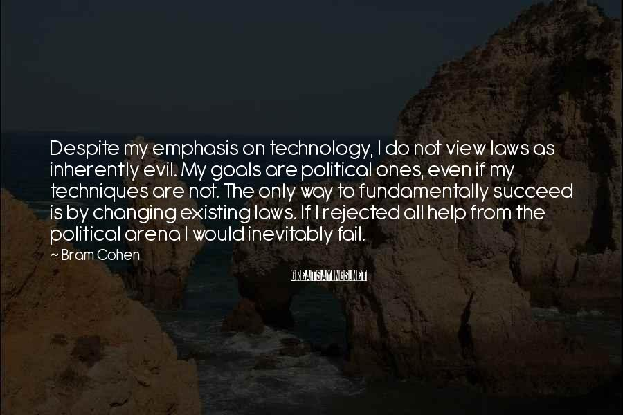 Bram Cohen Sayings: Despite my emphasis on technology, I do not view laws as inherently evil. My goals
